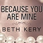 Because You Are Mine (       UNABRIDGED) by Beth Kery Narrated by Shirl Rae