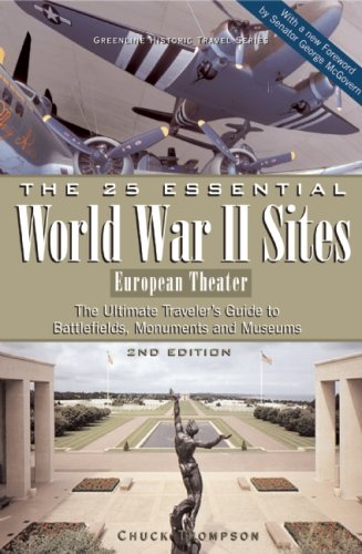 The 25 Essential World War II Sites: European Theater: The Ultimate Traveler's Guide to Battlefields, Monuments, and Mus