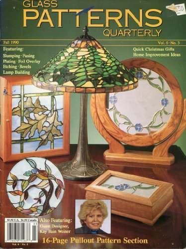 Glass Patterns Quarterly (Featuring: Slumpig, Fusing Plating, Foil Overlay, Etching, Bevels, Lamp Building, Vol. 6 No3 Fall 1990) PDF