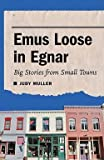 img - for Judy Muller: Emus Loose in Egnar : Big Stories from Small Towns (Hardcover); 2011 Edition book / textbook / text book
