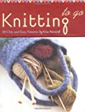 img - for Knitting to Go Deck: 25 Chic and Easy Patterns book / textbook / text book