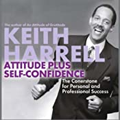 Attitude Plus Self-Confidence: The Cornerstone for Personal and Professional Success | [Keith Harrell]