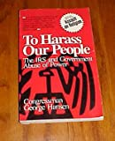 To Harass Our People: The IRS and Government Abuse of Power by congressman George Hansen