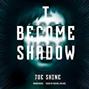 I Become Shadow | [Joe Shine]
