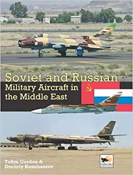Downloads Soviet and Russian Military Aircraft in the Middle East: Air Arms, Equipment and Conflicts Since 1955