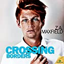 Crossing Borders Audiobook by Z.A. Maxfield Narrated by Tobias Silversmith