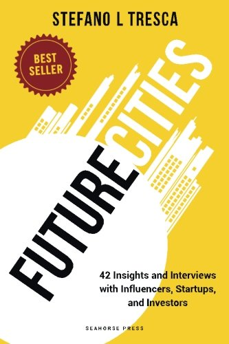 Future Cities: 42 Insights and Interviews with Influencers, Startups, Investors: 1