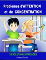 Probl�mes d'ATTENTION et de CONCENTRATION - 25 solutions efficaces [article]