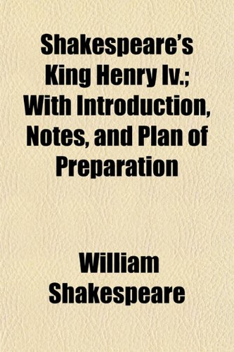 Shakespeare's King Henry Iv.; With Introduction, Notes, and Plan of Preparation