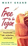 Book cover image for Free to Be Tegan: Free from the cult...to find love, to be herself