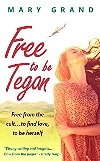 Free To Be Tegan: Free From The Cult...to Find Love, To Be Herself by Mary Grand ebook deal