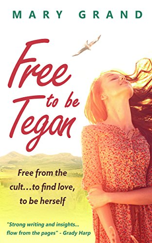 Book: Free to Be Tegan - Free from the cult...to find love, to be herself by Mary Grand