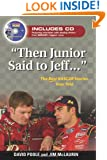 """""""Then Junior Said to Jeff. . ."""": The Best NASCAR Stories Ever Told (Best Sports Stories Ever Told)"""