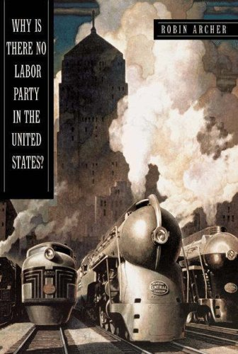 Why Is There No Labor Party in the United States? (Princeton Studies in American Politics: Historical, International, and Comparative Perspectives)