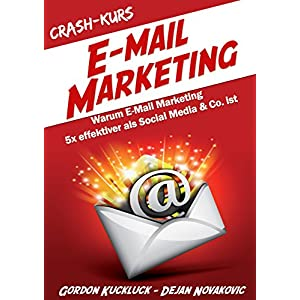 Crash-Kurs E-Mail-Marketing: Warum E-Mail-Marketing 5x effektiver als Social Media & Co. i