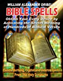 img - for BIBLE SPELLS: Obtain Your Every Desire By Activating The Secret Meaning of Hundreds of Biblical Verses book / textbook / text book
