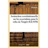 Instruction constitutionnelle sur les associations pour le refus de l'impôt: , ou Le jeune maire de village et...