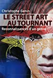 echange, troc Christophe Genin - Le Street Art au tournant : Reconnaissances d'un genre