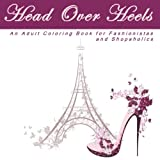 img - for Head Over Heels: An Adult Coloring Book with Designs for Fashionistas and Shopaholics (High Fashion and High Heels Anti Stress Coloring Books) book / textbook / text book