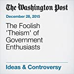 The Foolish 'Theism' of Government Enthusiasts   George F. Will