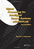 img - for Signal Processing for Intelligent Sensor Systems with MATLAB , Second Edition (Signal Processing and Communications) book / textbook / text book