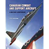 Canadian Combat and Support Aircraft: A Military Compendiumby T. F. J. Leversedge