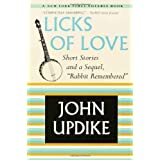 "Licks of Love: Short Stories and a Sequel, ""Rabbit Remembered""by John Updike"
