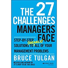 The 27 Challenges Managers Face: Step-by-Step Solutions to (Nearly) All of Your Management Problems Audiobook by Bruce Tulgan Narrated by Kevin Stillwell