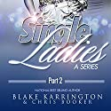 Single Ladies Box Set (Series 5-8): Made to Love (       UNABRIDGED) by Blake Karrington Narrated by B. A. Washington