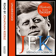 JFK: History in an Hour Audiobook by Sinead Fitzgibbon Narrated by Jonathan Keeble