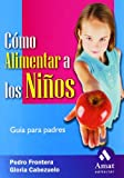 img - for Como alimentar a los ninos: Guia para padres book / textbook / text book