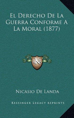 El Derecho de La Guerra Conforme a la Moral (1877)