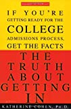 The Truth About Getting In: A Top College Advisor Tells You Everything You Need to Know