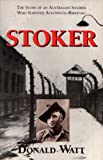 Stoker: The Story of an Australian Soldier Who Survived Auschwitz-Birkenau