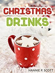 Christmas Drink Recipes: Simple & Easy Christmas Drink Recipes to Make at Home! (Hot Chocolates, Ciders, Lattes, and MORE!) (Simple & Easy Christmas Recipes) (English Edition)
