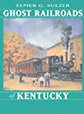 Ghost Railroads of Kentucky