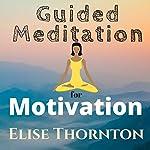 Guided Meditation for Motivation   Elise Thornton