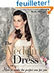 The Wedding Dress: How to Make the Pe...