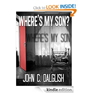 Kindle Daily Deal: Where's My Son? (Detective Jason Strong Novellas, #1), by John C. Dalglish. Publication Date: February 17, 2012