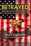 img - for Betrayed: The Shocking True Story of Extortion 17 as told by a Navy SEAL's Father book / textbook / text book
