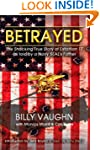 Betrayed: The Shocking True Story of...