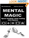Mental Magic - spoon bending, mind reading, clairvoyance
