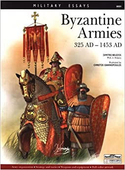 Byzantine Armies 325 AD -1453 AD - Military Essays series: Dimitris