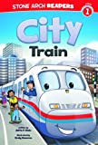 City Train (Stone Arch Readers - Level 1 (Quality)))