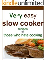 Very easy slow cooker recipes for those who hate cooking (English Edition)