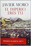 El Imperio eres t: Premio Planeta 2011 (Autores Espaoles E Iberoamer.)