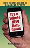 It's a Whole New Ballgame: How Social Media Is Changing Sports (Hampton Press Communication: Mass Media and Journalism)