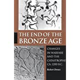 The End of the Bronze Age: Changes in Warfare and the Catastrophe ca. 1200 B.C.by Robert Drews