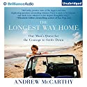 The Longest Way Home: One Man's Quest for the Courage to Settle Down Audiobook by Andrew McCarthy Narrated by Andrew McCarthy