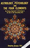 Astrology, Psychology, and the Four Elements: An Energy Approach to Astrology and Its Use in the Counseling Arts (0916360016) by Stephan Arroyo